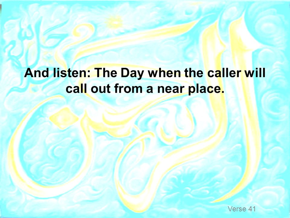 And listen: The Day when the caller will call out from a near place.