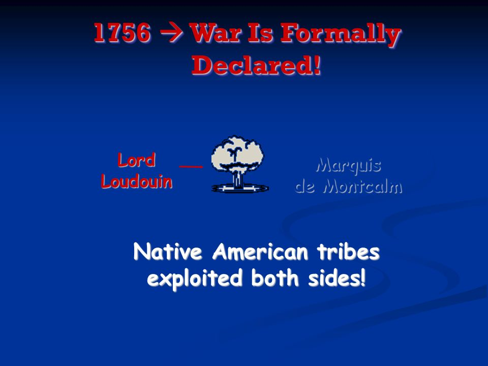 1756  War Is Formally Declared!