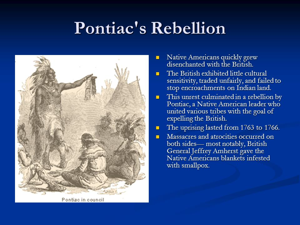 Pontiac s RebellionNative Americans quickly grew disenchanted with the British.
