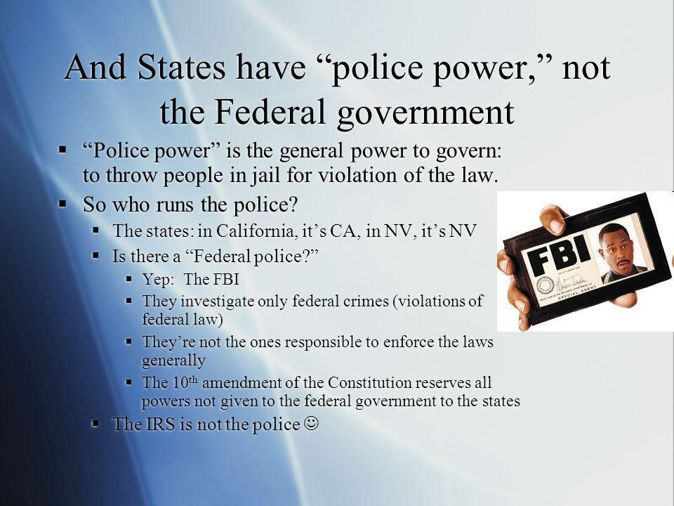 And States have police power, not the Federal government