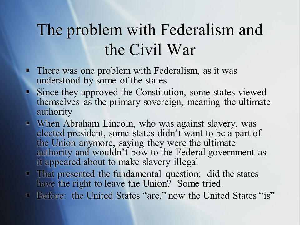 The problem with Federalism and the Civil War