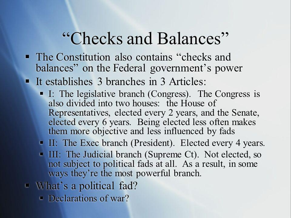 Checks and Balances The Constitution also contains checks and balances on the Federal government's power.