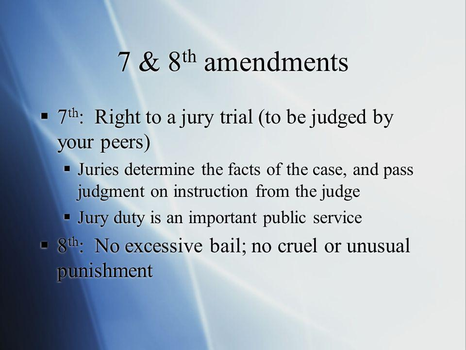 7 & 8th amendments 7th: Right to a jury trial (to be judged by your peers)