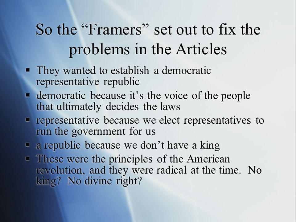 So the Framers set out to fix the problems in the Articles