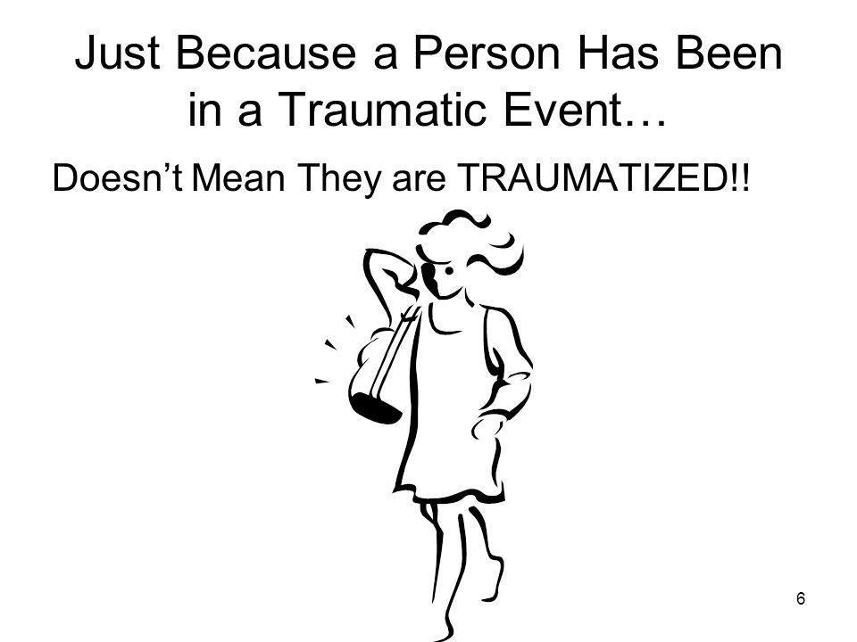 Just Because a Person Has Been in a Traumatic Event…