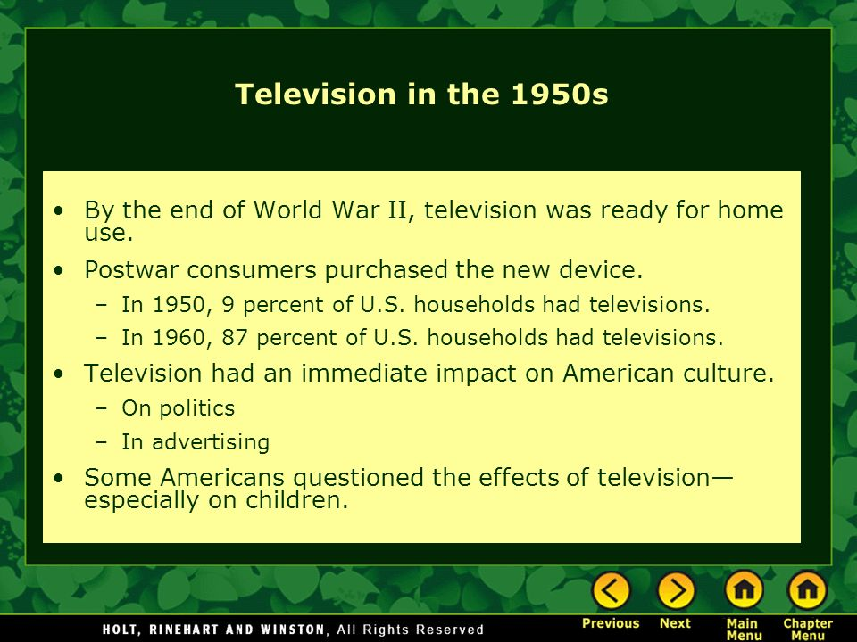 Television in the 1950s By the end of World War II, television was ready for home use. Postwar consumers purchased the new device.