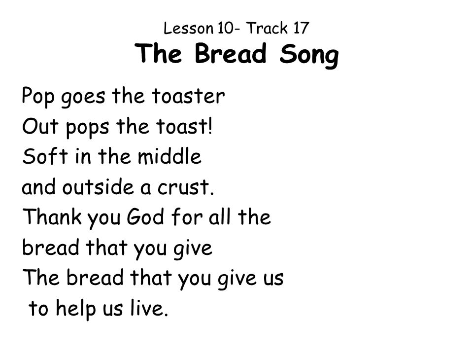 Lesson 10- Track 17 The Bread Song