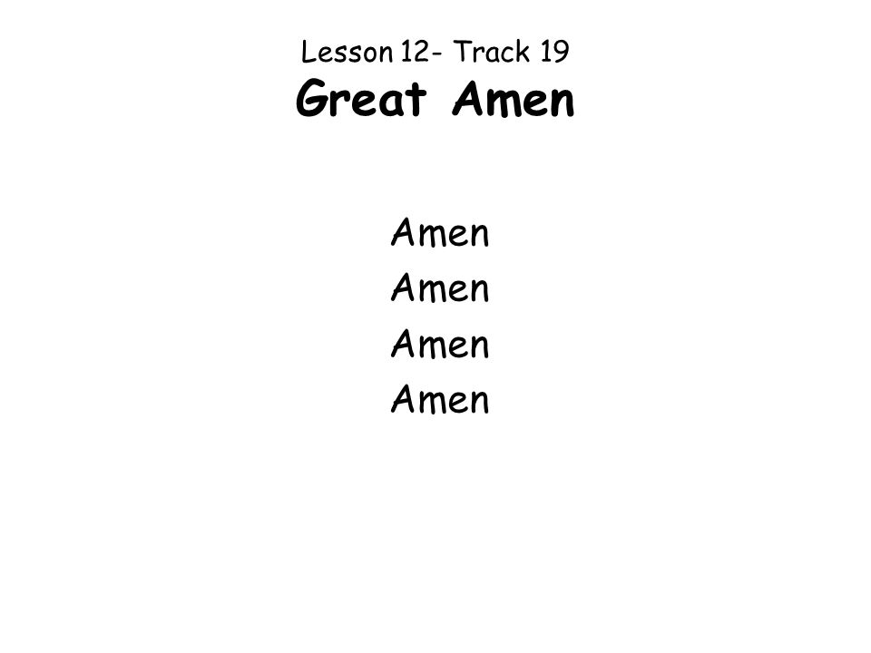 Lesson 12- Track 19 Great Amen