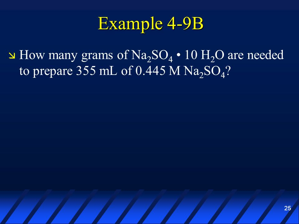 Example 4-9B How many grams of Na2SO4 • 10 H2O are needed to prepare 355 mL of 0.445 M Na2SO4