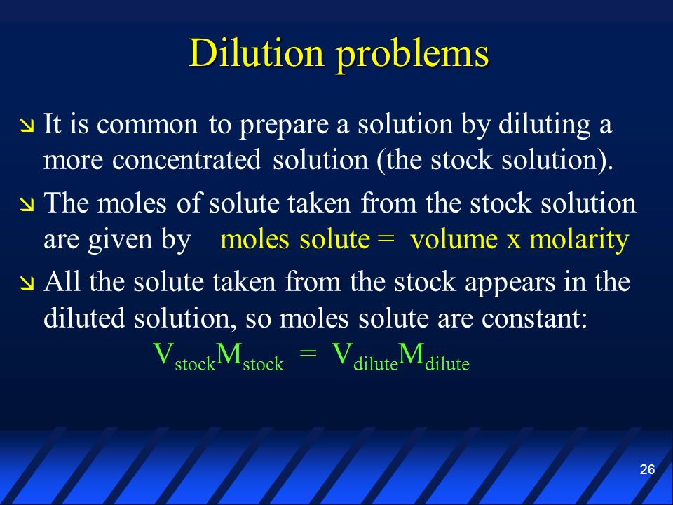 Dilution problems It is common to prepare a solution by diluting a more concentrated solution (the stock solution).