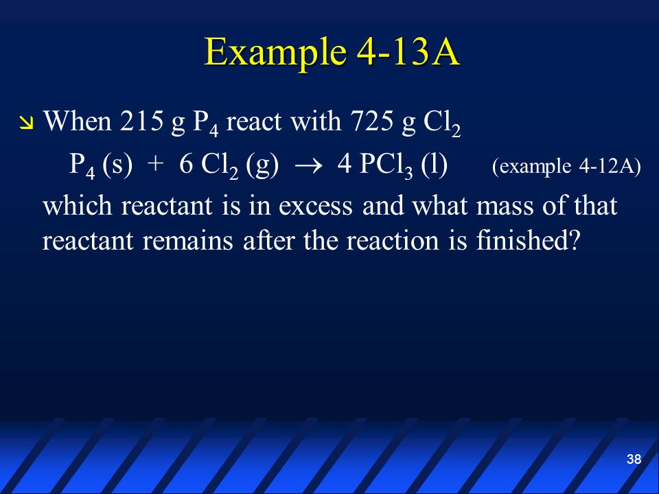 Example 4-13A When 215 g P4 react with 725 g Cl2