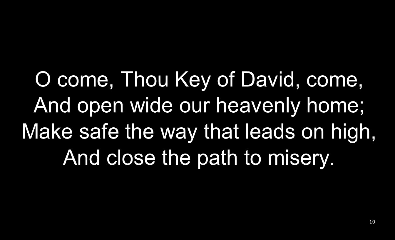 O come, Thou Key of David, come, And open wide our heavenly home;
