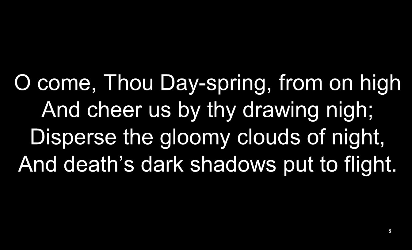 O come, Thou Day-spring, from on high
