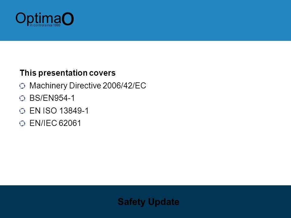 Safety Update This presentation covers Machinery Directive 2006/42/EC