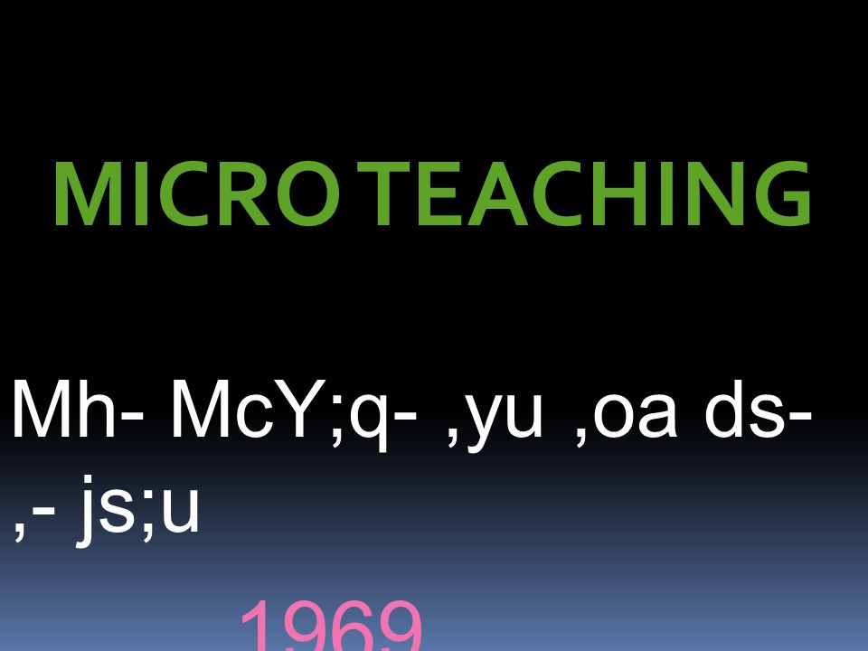 MICRO TEACHING Mh- McY;q- ,yu ,oa ds- ,- js;u 1969