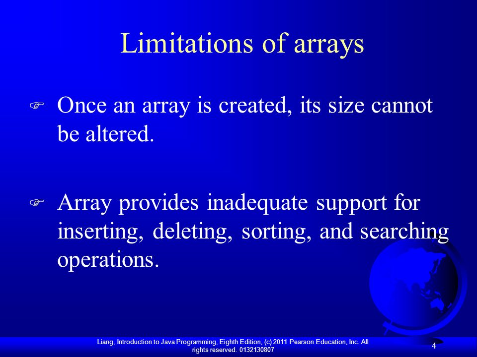 Limitations of arrays Once an array is created, its size cannot be altered.