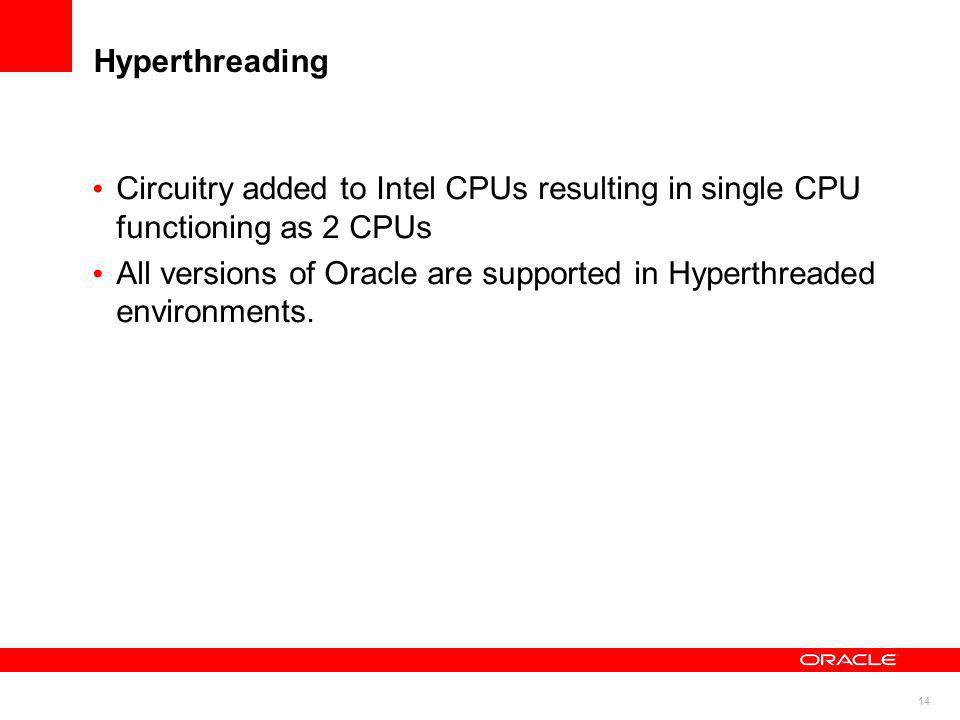 All versions of Oracle are supported in Hyperthreaded environments.