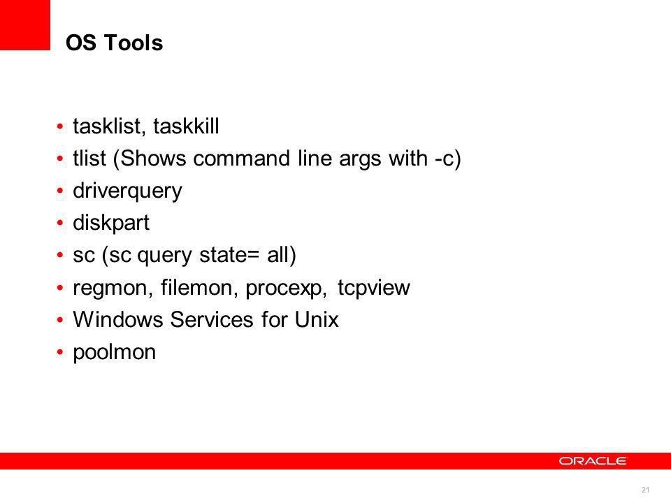 OS Tools tasklist, taskkill. tlist (Shows command line args with -c) driverquery. diskpart. sc (sc query state= all)