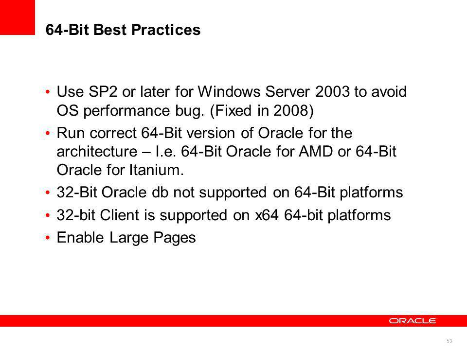 64-Bit Best Practices Use SP2 or later for Windows Server 2003 to avoid OS performance bug. (Fixed in 2008)