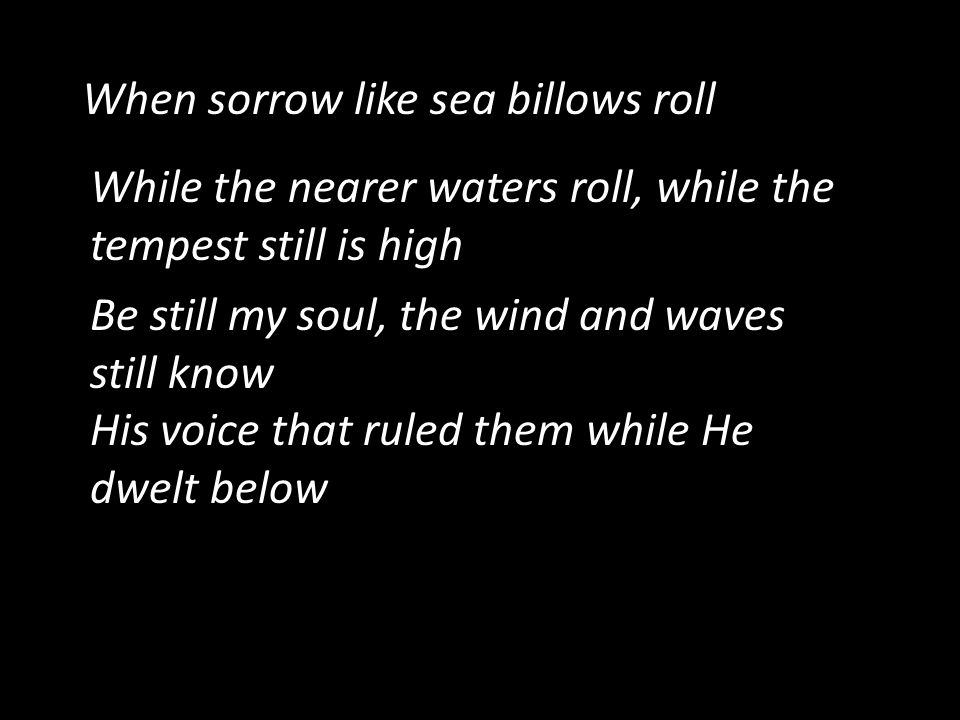 When sorrow like sea billows roll