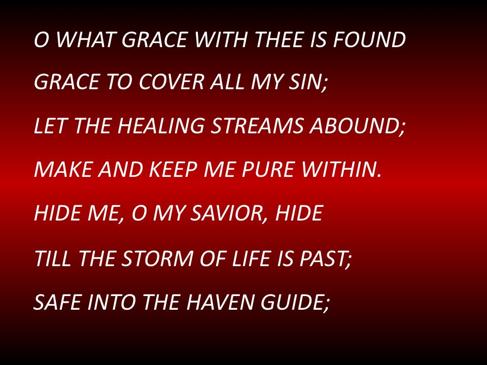 O WHAT GRACE WITH tHEE IS FOUND