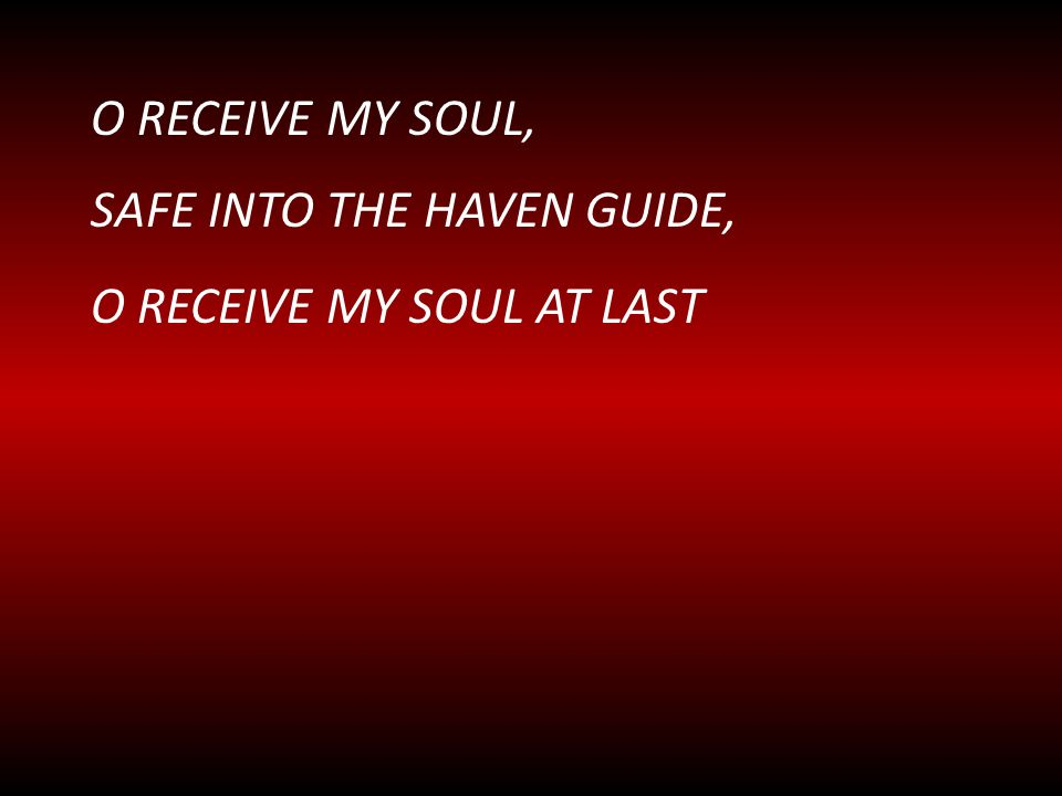 sAFE INTO THE HAVEN GUIDE, O receive MY SOUL AT LAST