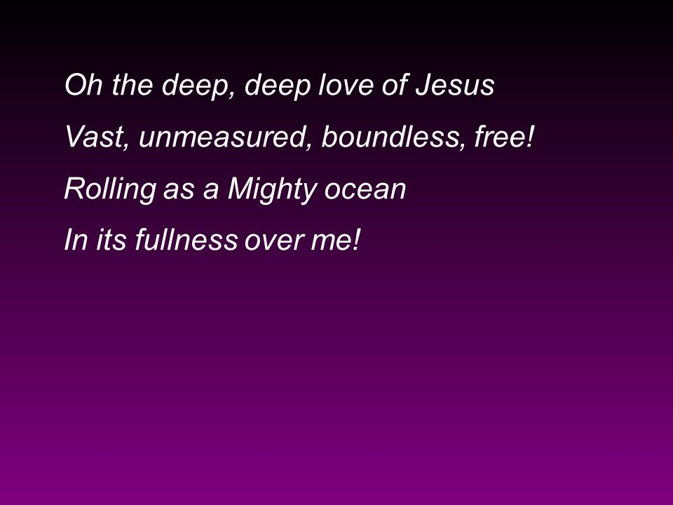 Oh the deep, deep love of Jesus
