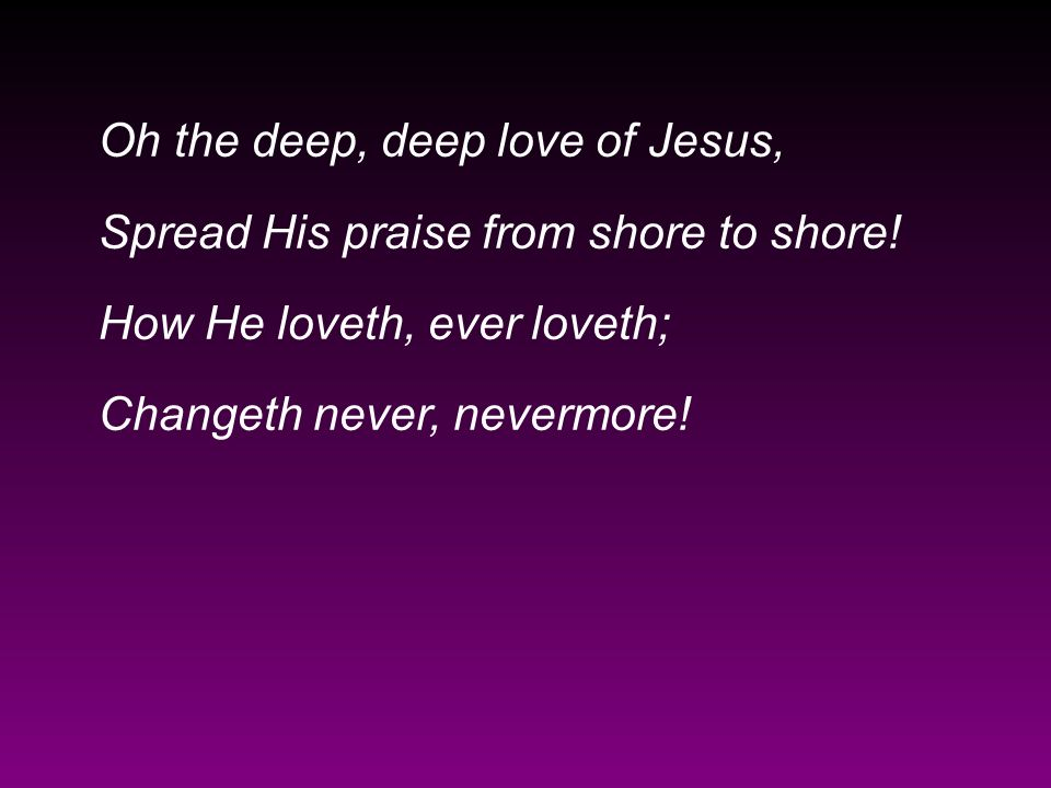 Oh the deep, deep love of Jesus,