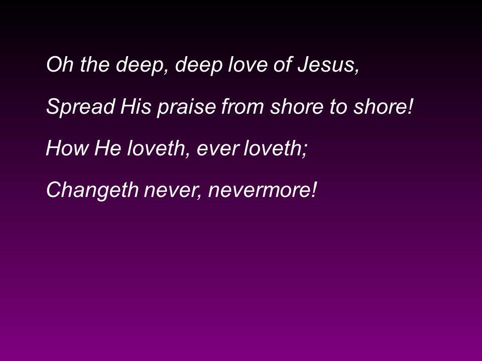Oh the deep, deep love of Jesus,