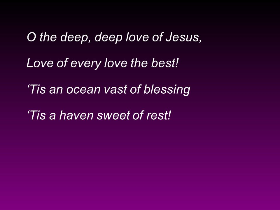 O the deep, deep love of Jesus,