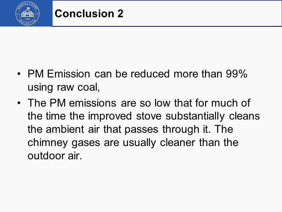 Conclusion 2 PM Emission can be reduced more than 99% using raw coal,