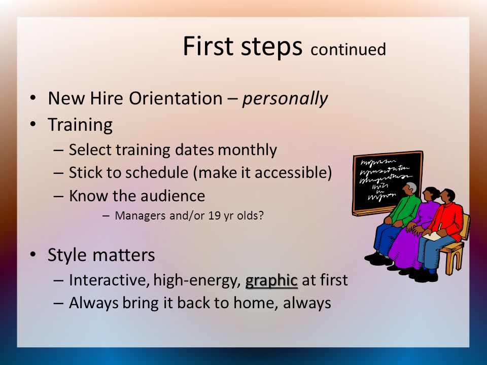 First steps continued New Hire Orientation – personally Training