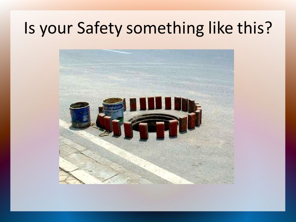 Is your Safety something like this