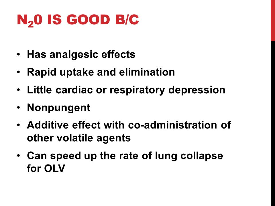 N20 is good b/c Has analgesic effects Rapid uptake and elimination