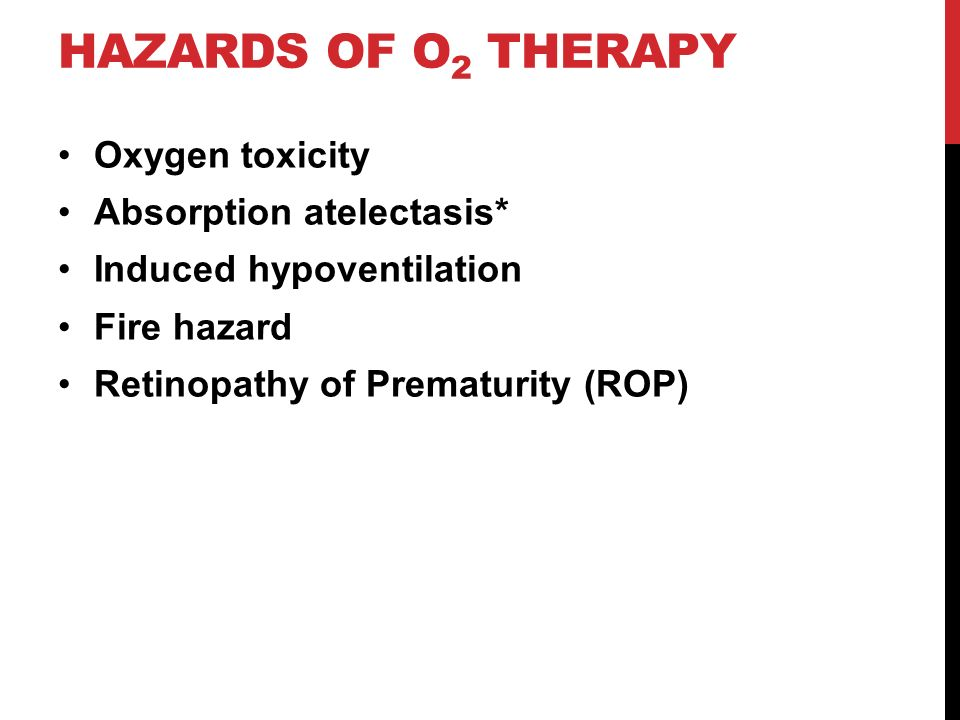 Hazards of o2 therapy Oxygen toxicity Absorption atelectasis*