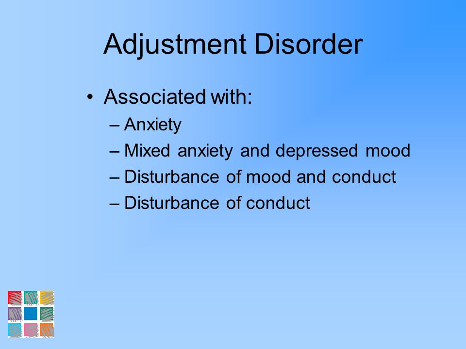 Adjustment Disorder Associated with: Anxiety