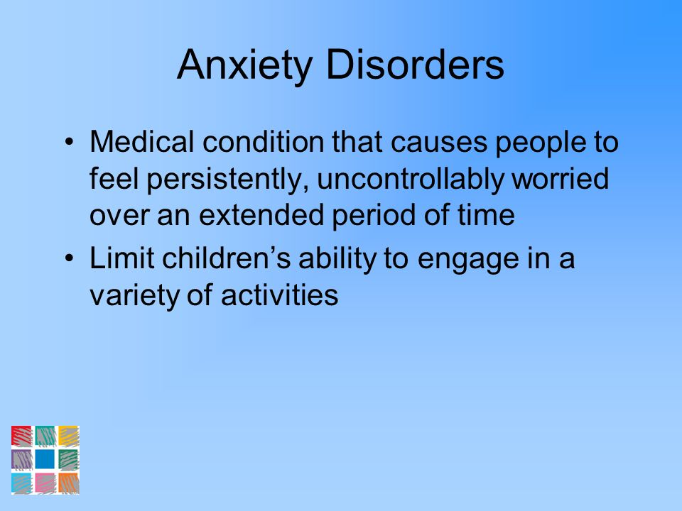 Anxiety Disorders Medical condition that causes people to feel persistently, uncontrollably worried over an extended period of time.