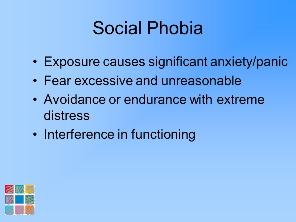 Social Phobia Exposure causes significant anxiety/panic