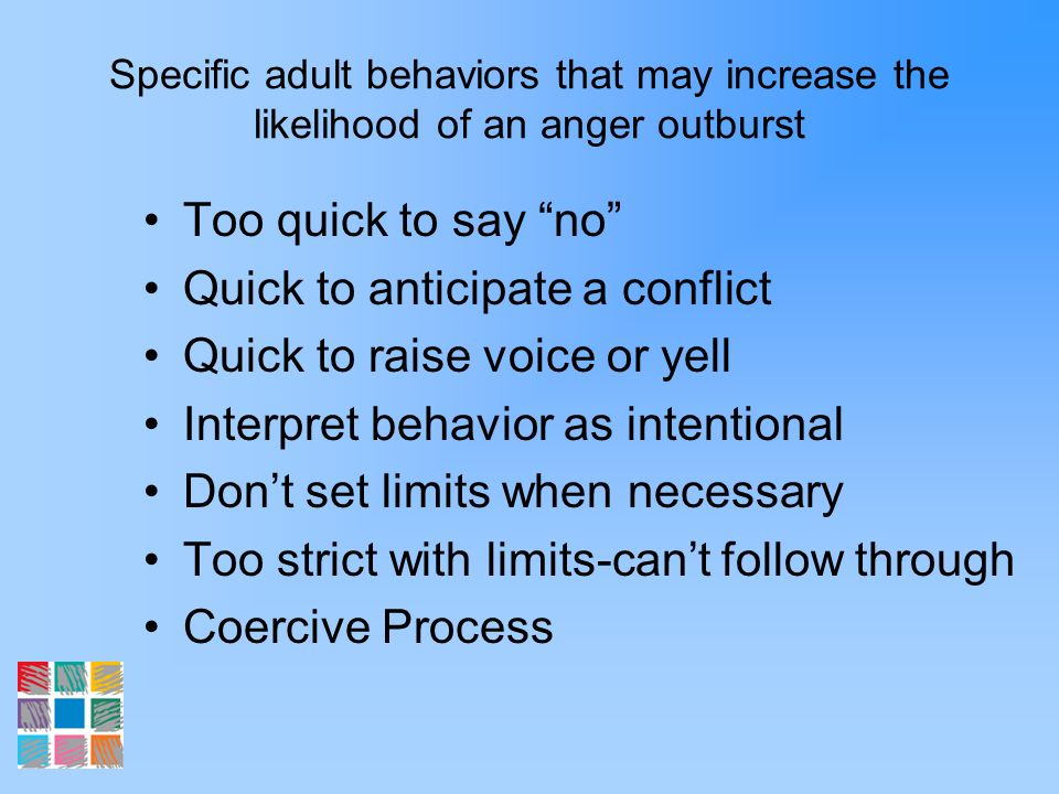 Quick to anticipate a conflict Quick to raise voice or yell