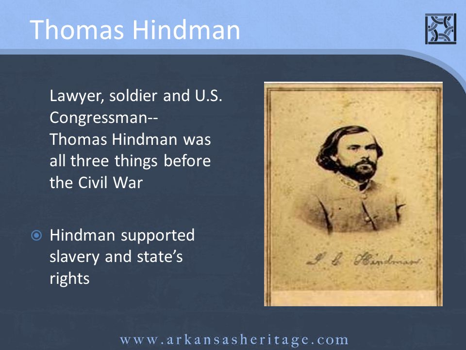 Thomas Hindman Lawyer, soldier and U.S. Congressman-- Thomas Hindman was all three things before the Civil War.