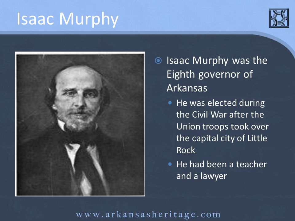 Isaac Murphy Isaac Murphy was the Eighth governor of Arkansas