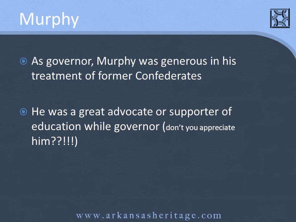 Murphy As governor, Murphy was generous in his treatment of former Confederates.