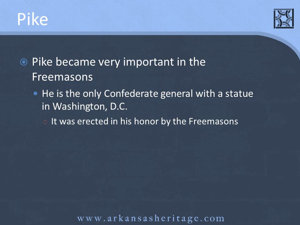 Pike Pike became very important in the Freemasons