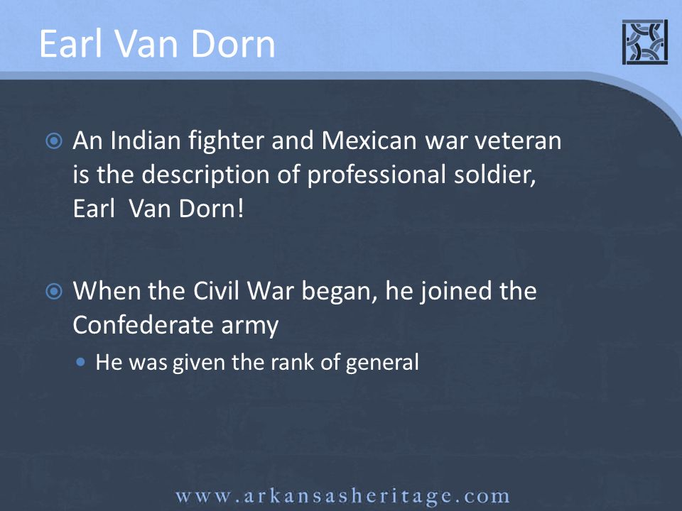 Earl Van Dorn An Indian fighter and Mexican war veteran is the description of professional soldier, Earl Van Dorn!