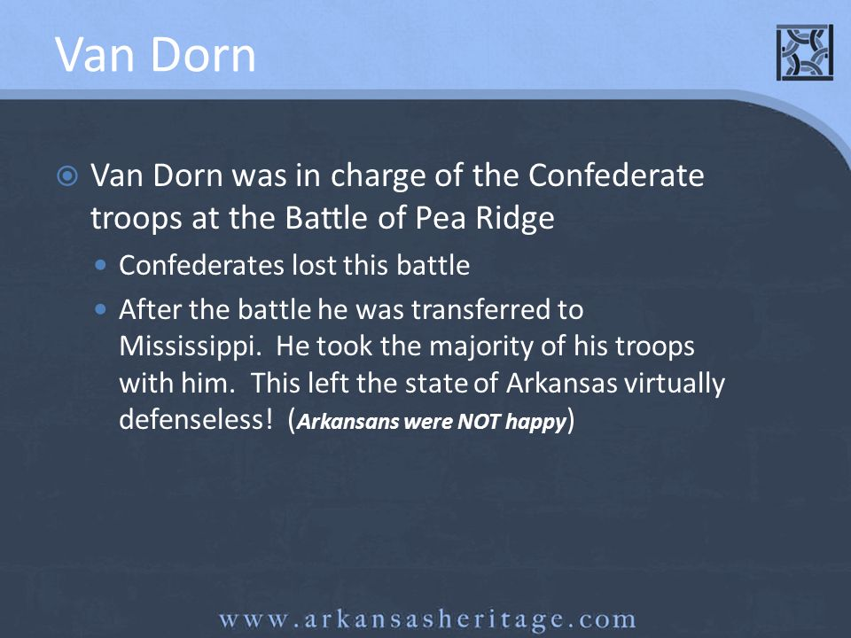 Van Dorn Van Dorn was in charge of the Confederate troops at the Battle of Pea Ridge. Confederates lost this battle.