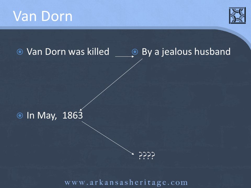 Van Dorn Van Dorn was killed By a jealous husband In May, 1863