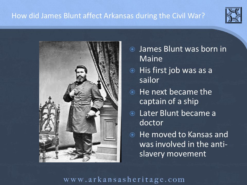 How did James Blunt affect Arkansas during the Civil War