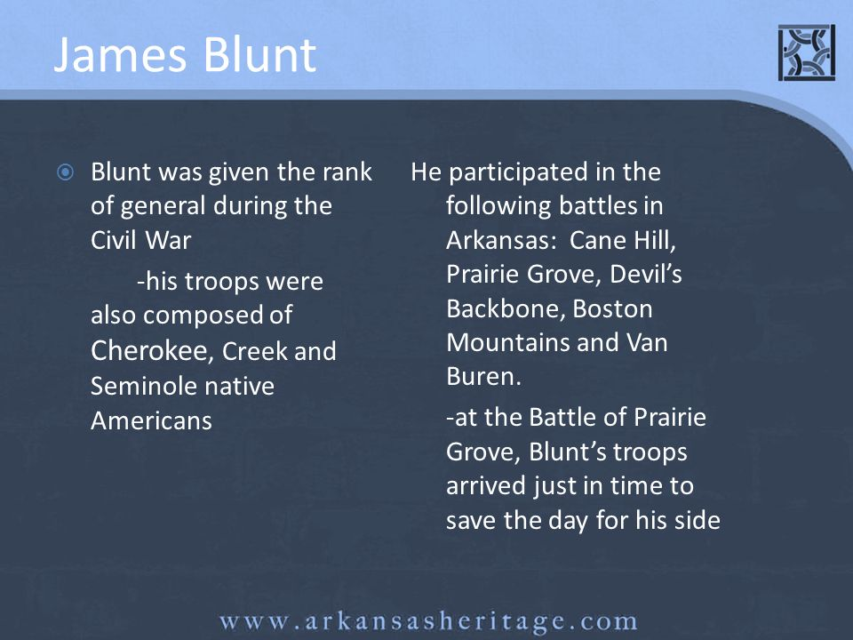 James Blunt Blunt was given the rank of general during the Civil War