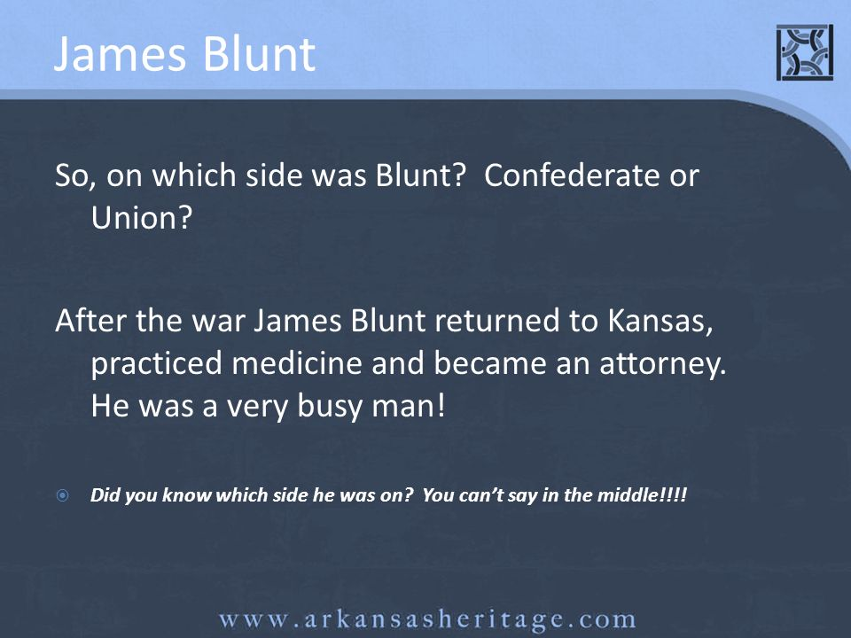 James Blunt So, on which side was Blunt Confederate or Union