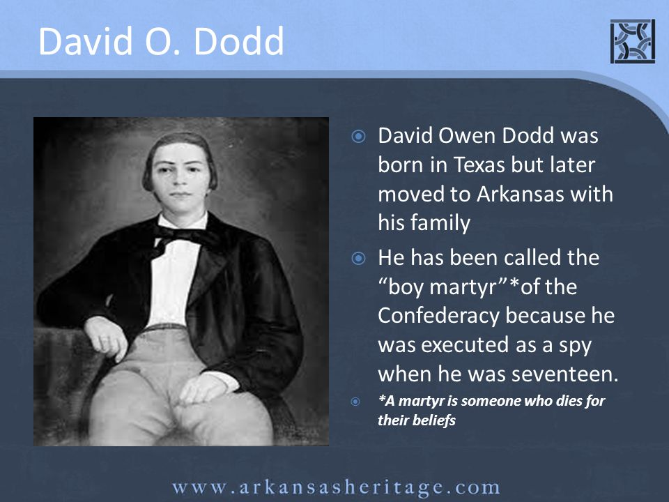 David O. Dodd David Owen Dodd was born in Texas but later moved to Arkansas with his family.